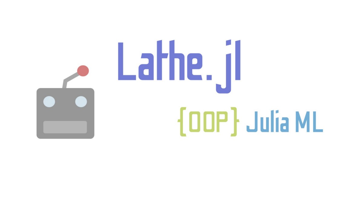 A Swift Introduction To Lathe: OOP ML For Julia
