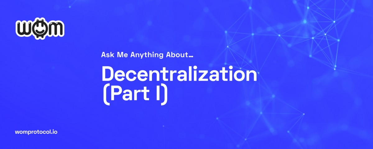 Ask Me Anything About…. Decentralization (Part I)