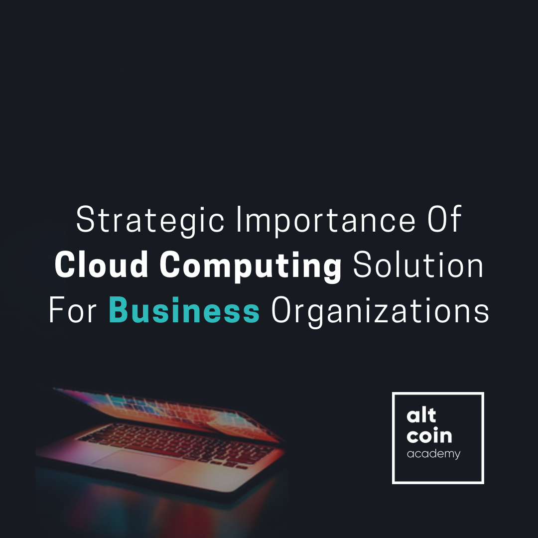 Strategic Importance Of Cloud Computing Solution For Business Organizations
