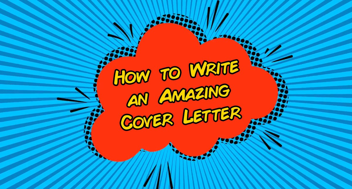 How To Write An Amazing Cover Letter Not A Boring One