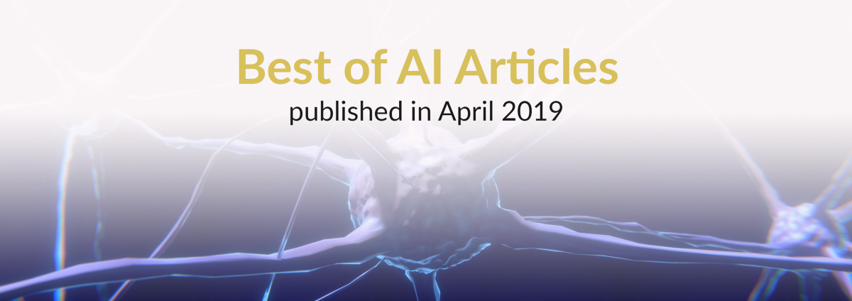 The Best of AI: New Articles Published This Month (April 2019)