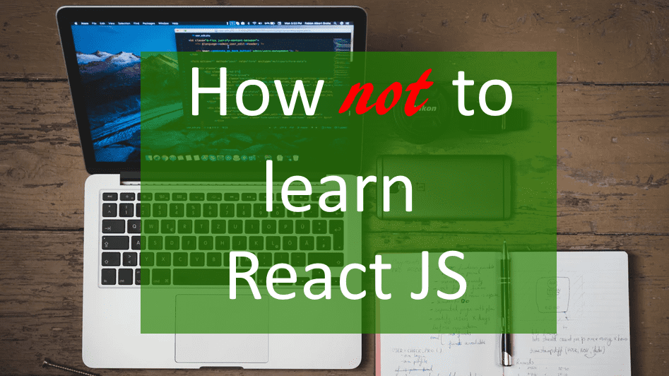 How to (and how NOT to) learn REACT? - codeburst