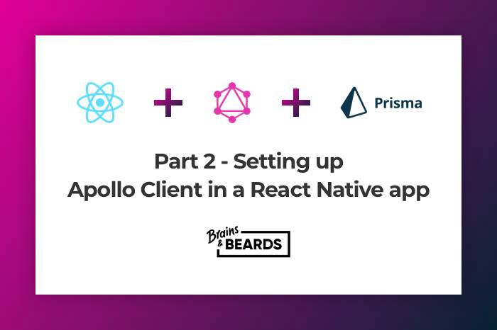Part 2 - Setting up Apollo Client in a React Native app