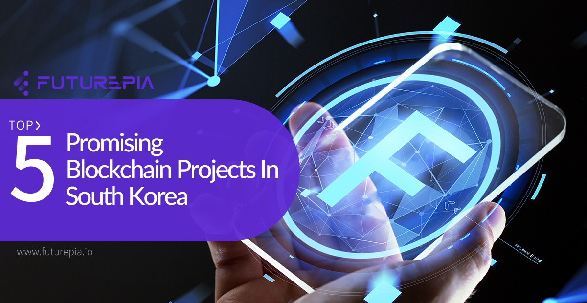 Top 5 Promising Blockchain Projects In South Korea