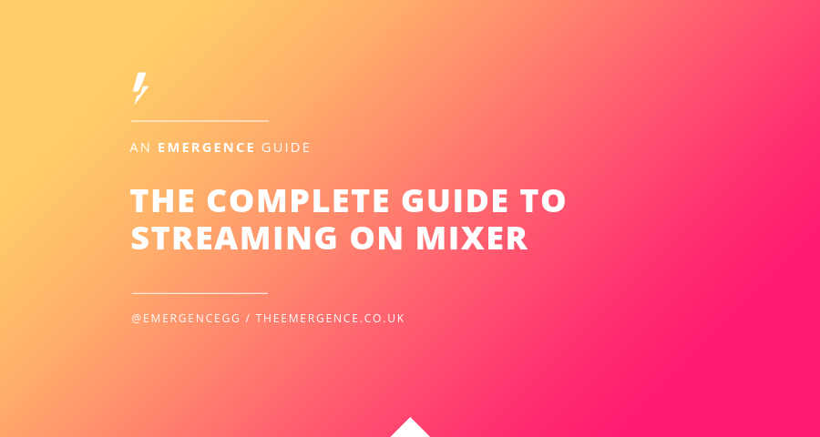 The Complete Guide to Streaming on Mixer - The Emergence - Medium