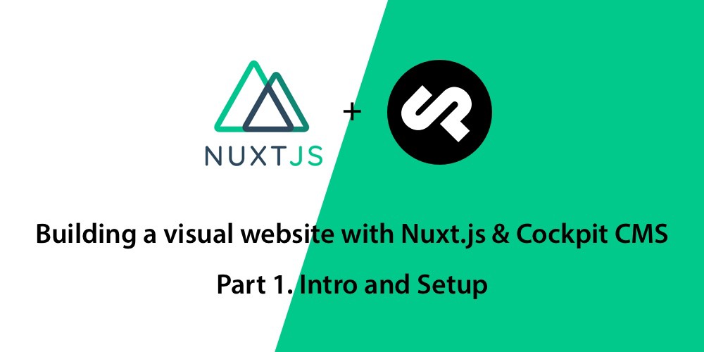 Building a visual website with Nuxt js & Cockpit CMS — Part 1  Intro