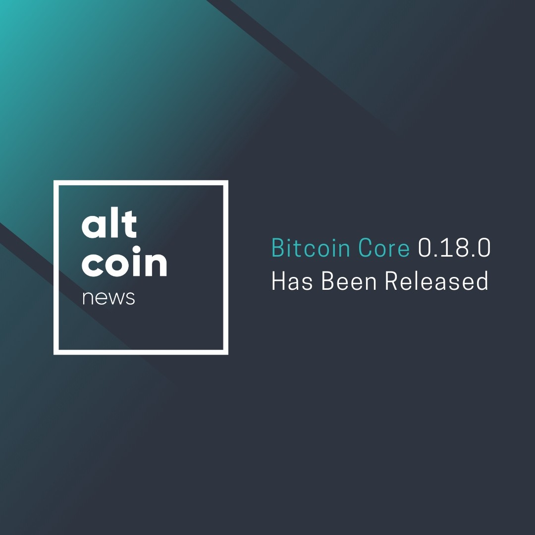 Altcoin News: Bitcoin Core 0 18 0 Has Been Released