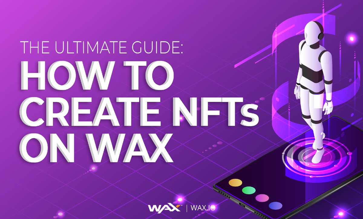 The Ultimate Guide: How To Create NFTs on WAX
