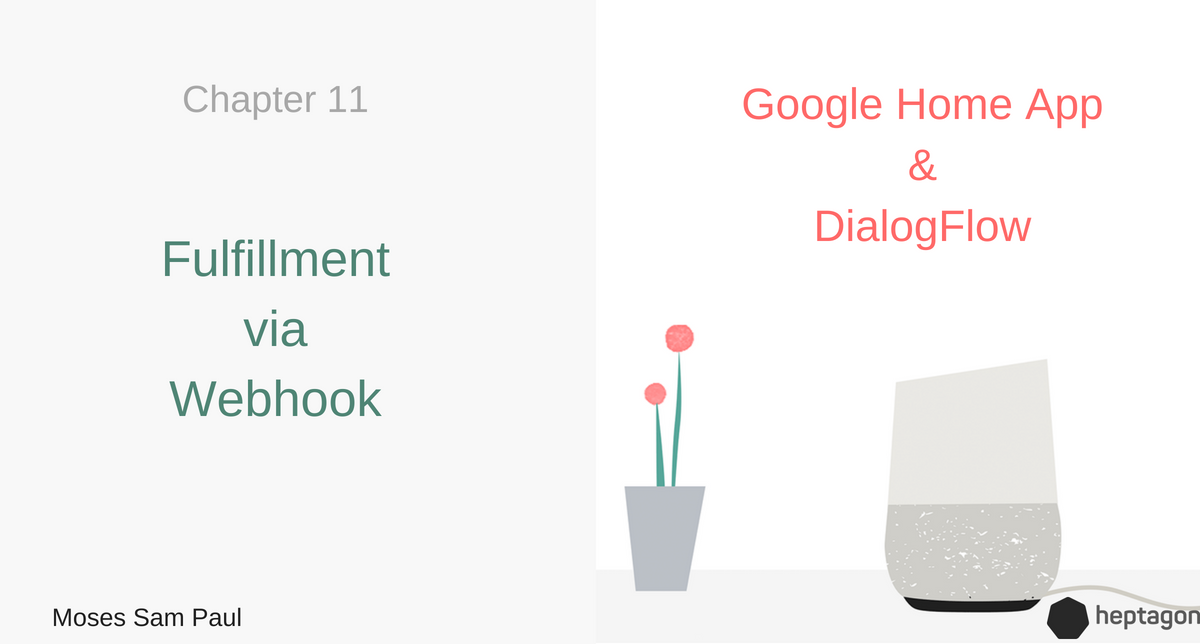 Chapter 11: How to build a Google Home App with DialogFlow