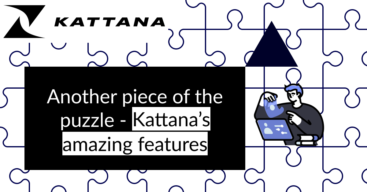 Another piece of the puzzle—Kattana's amazing features