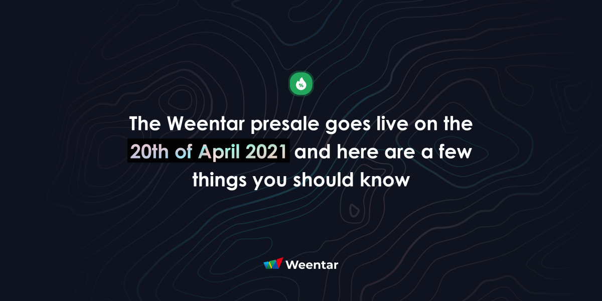 The Weentar presale goes live on the 20th of April 2021 and here are a few things you should know.
