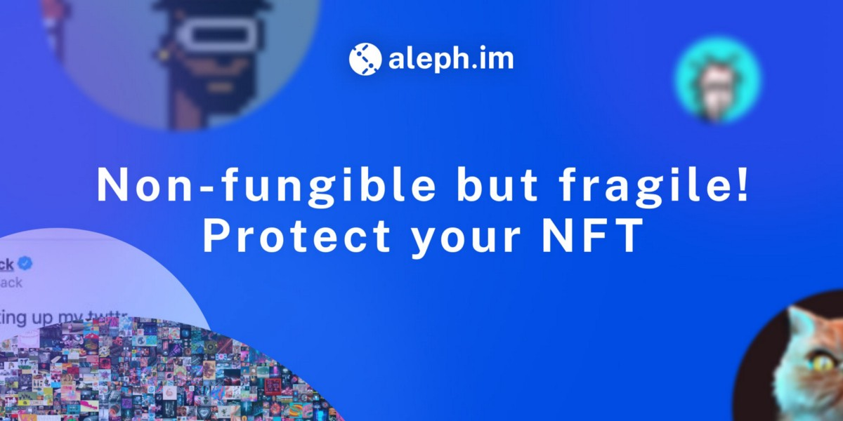 Non-fungible but fragile: How Aleph.im helps to secure the delicate nature of NFTs.