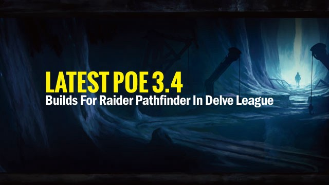 Latest POE 3 4 Builds For Raider Pathfinder In Delve League