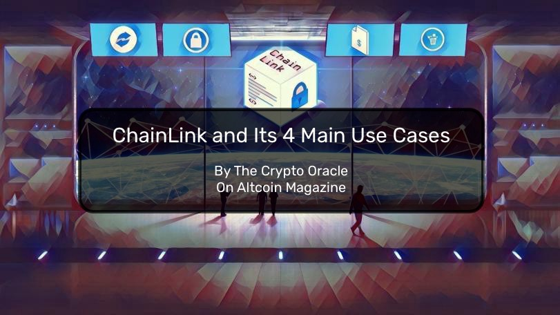 ChainLink and Its 4 Main Use Cases - ALTCOIN MAGAZINE - Medium