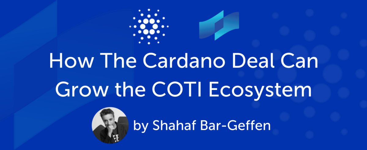 How The Cardano Deal Can Grow the COTI Ecosystem - Some Personal Thoughts