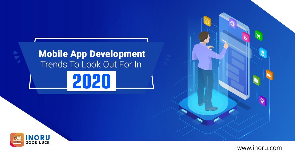 MOBILE APP DEVELOPMENT TRENDS TO LOOK OUT FOR IN 2020