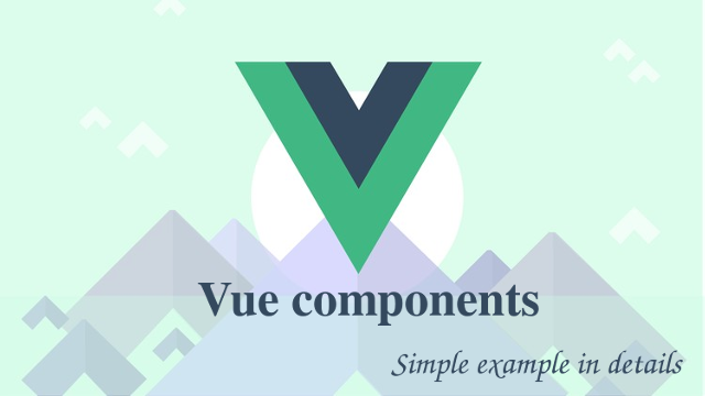 Vue components with a simple example  For beginners from