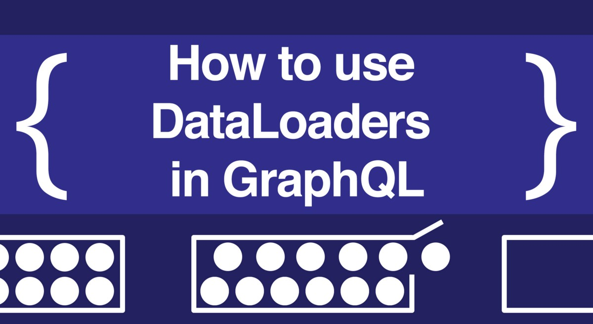 How to use DataLoaders in GraphQL