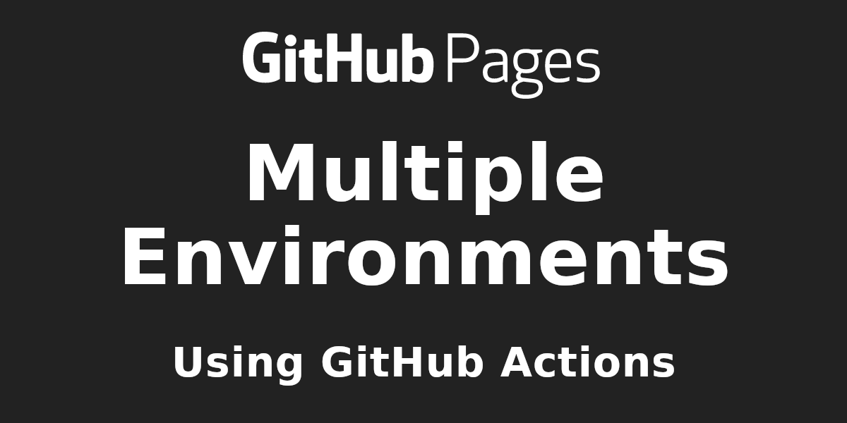Multiple Environments With GitHub Pages