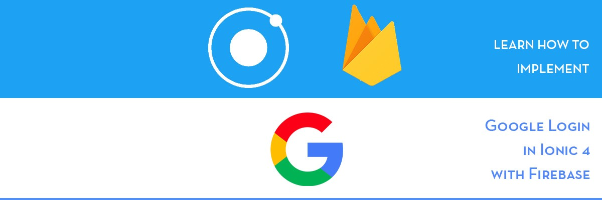 Implement Google login in Ionic 4 apps using Firebase