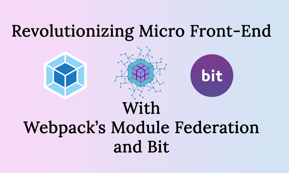 Revolutionizing Micro Frontends with Webpack 5, Module Federation and Bit