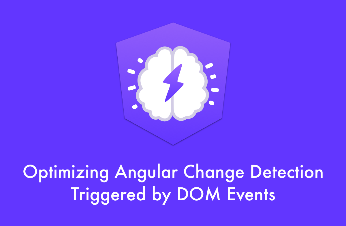 Optimizing Angular Change Detection Triggered by DOM Events