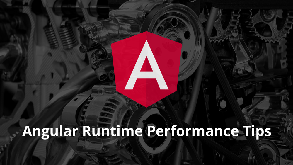 3 Tips for Angular Runtime Performance from the Real World