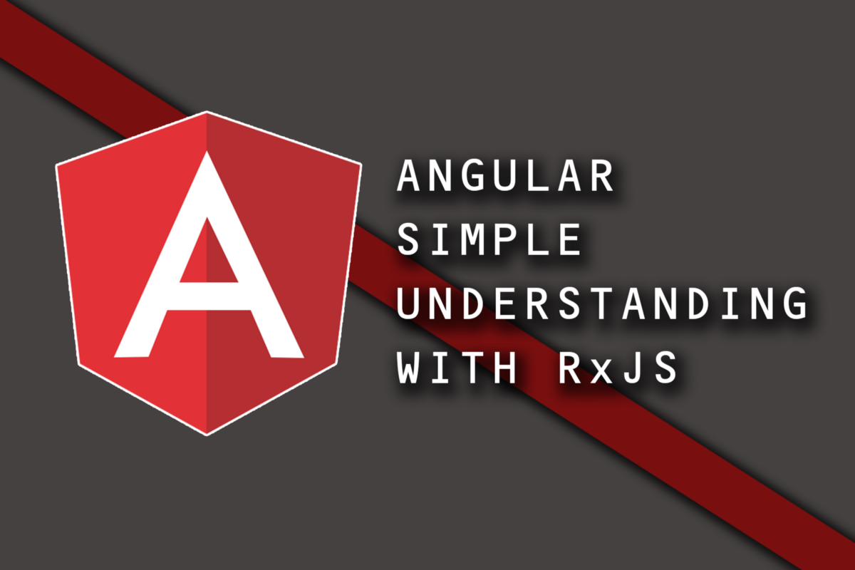 Angular — Simple Understanding with RxJS