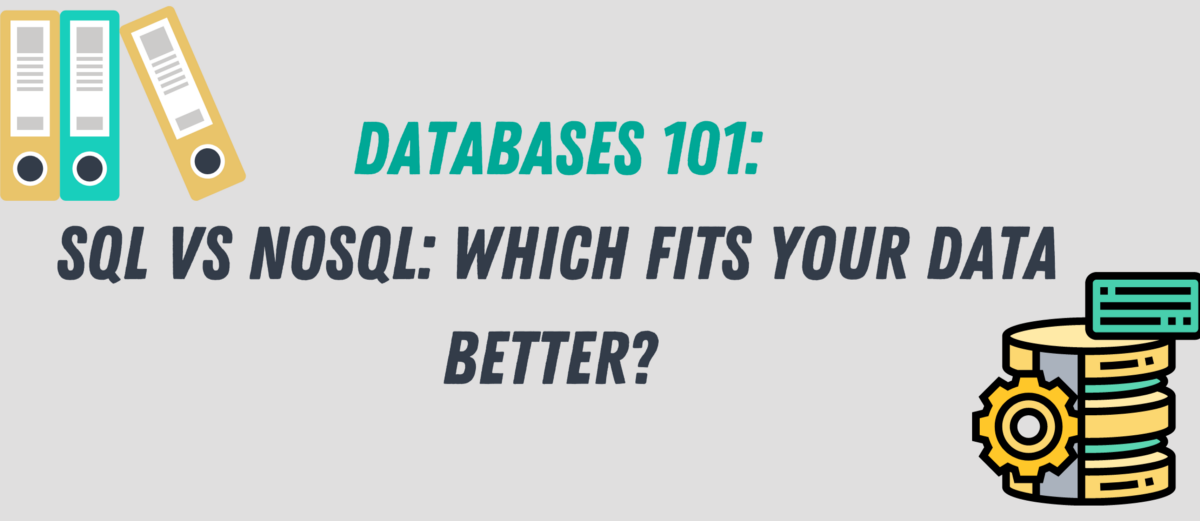 Databases 101: SQL vs. NoSQL: Which Fits Your Data Better?