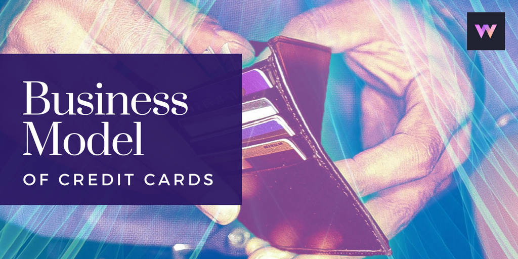 How do Credit Card companies make money — The Business Model