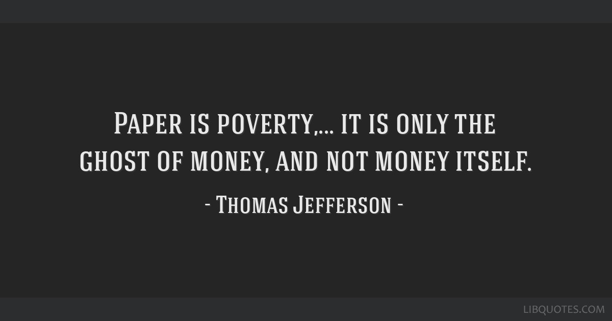 Paper is poverty Jefferson quote