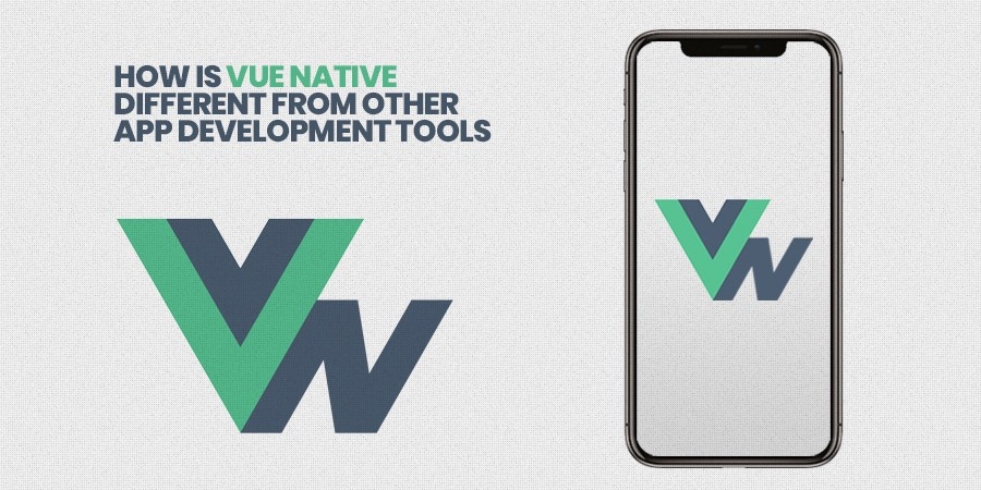 How Is Vue Native Different From Other App Development Tools?