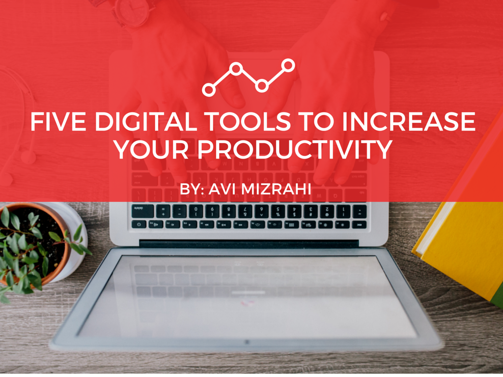Five Digital Tools To Increase Your Productivity