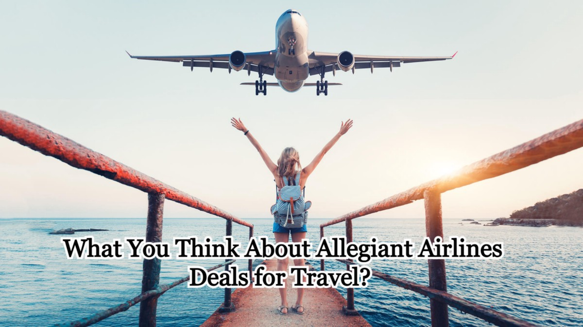 Think About Allegiant Airlines Deals for Travel
