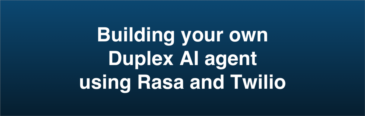 Building your own Duplex AI agent using Rasa and Twilio