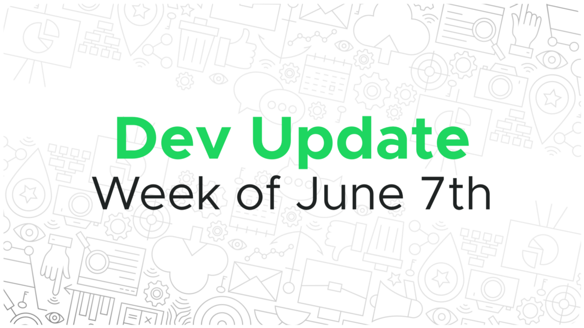 Dev update for the week of June 7th
