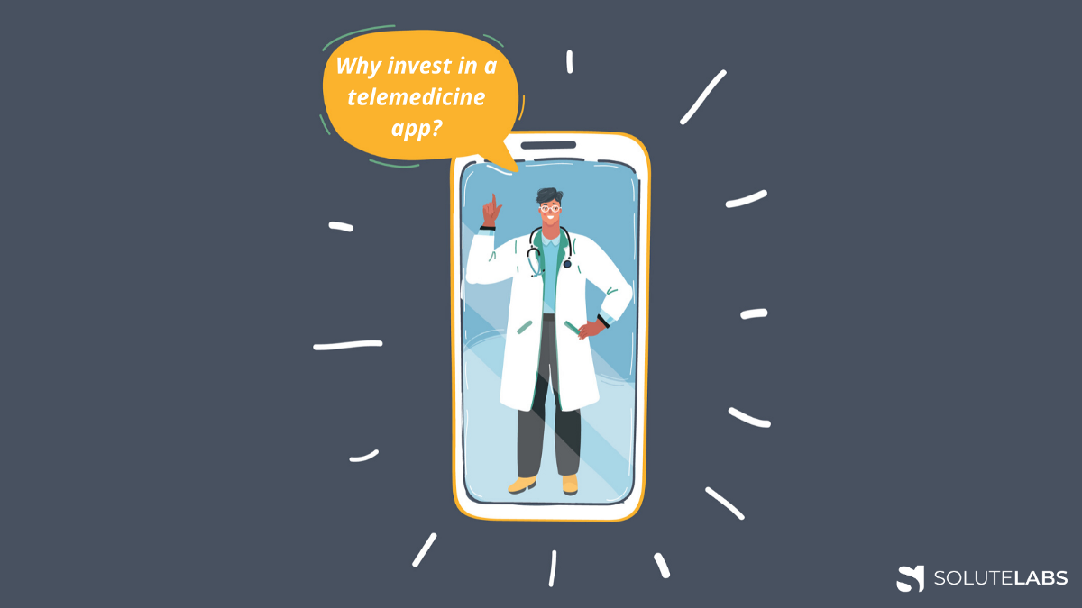 Why invest in a telemedicine app:11 Reasons