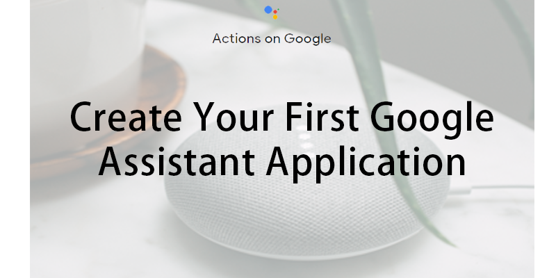 Create Your First Google Assistant Application - AndroidPub