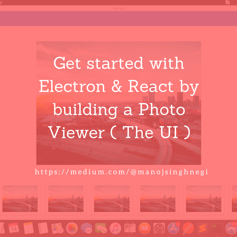 Get started with Electron & React by building a Photo Viewer ( The UI )