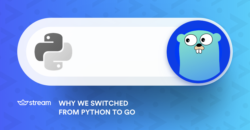 GetStream io: Why We Switched from Python to Go - codeburst