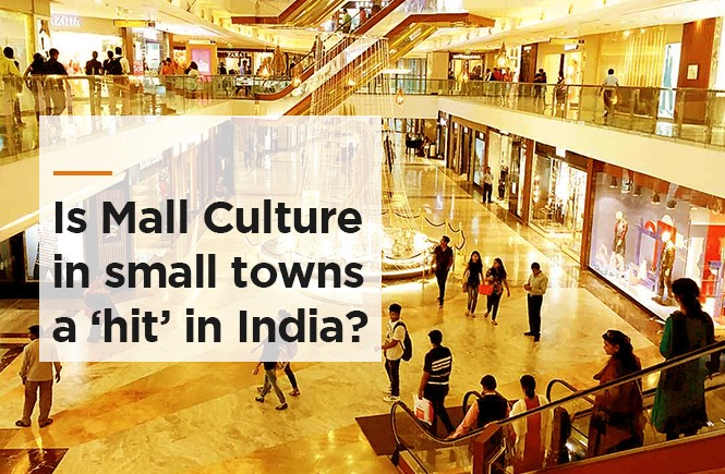 Mall Culture in Small Towns of India is new, but here to Stay?
