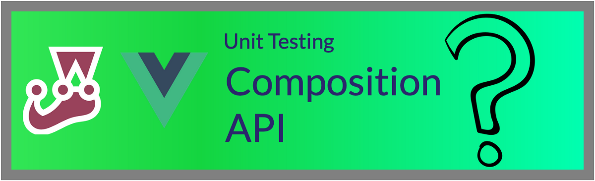 Unit Testing the Composition API