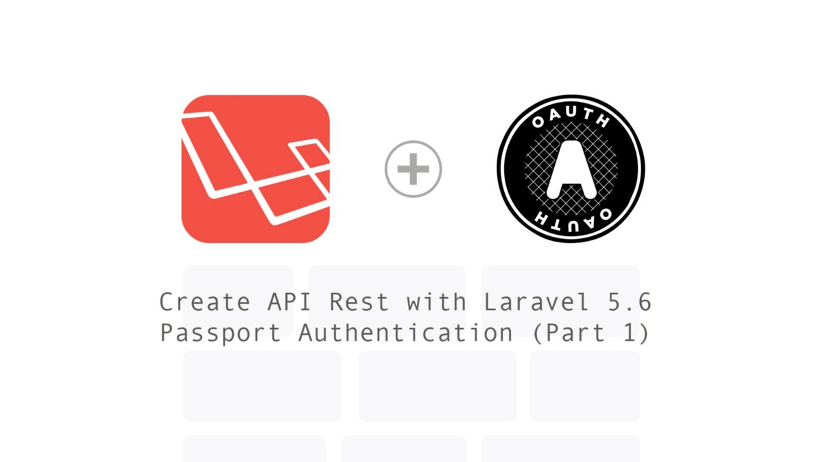 Create API Rest with Laravel 5 6 Passport Authentication