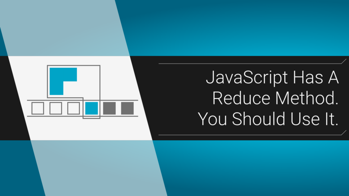 JavaScript has a Reduce Method. You Should Use It.