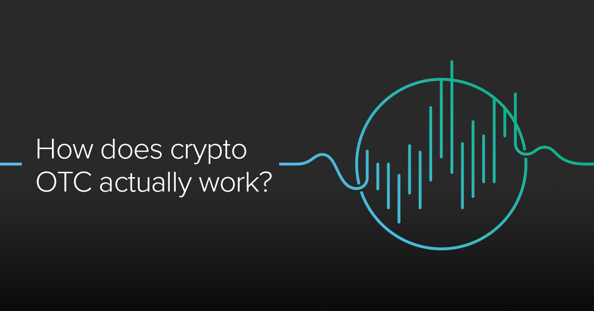 How does crypto OTC actually work? - Circle Research - Medium