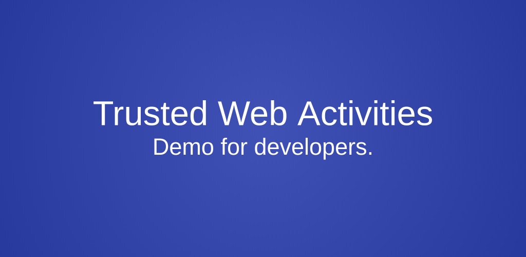 Trusted Web Activities (TWA) : Simplest way for publishing