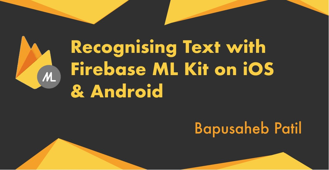Recognizing Text with Firebase ML Kit on iOS & Android