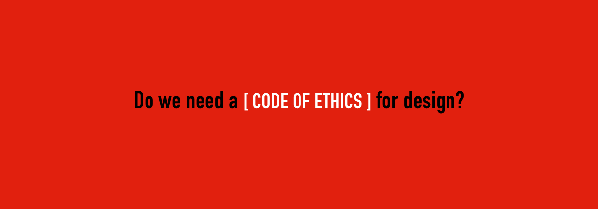Do we need a code of ethics for design?