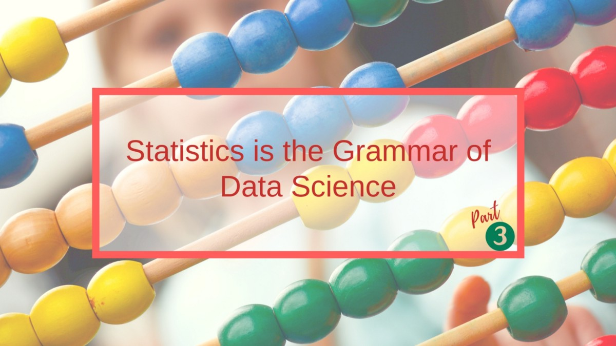 Statistics is the Grammar of Data Science — Part 3/5