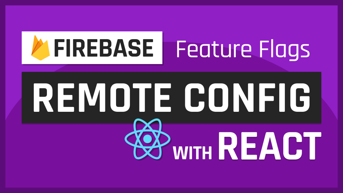 Create Feature Flags For Your React App with Firebase Remote Config